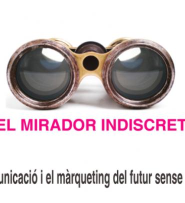 El Mirador indiscret. La comunicació i el màrqueting del futur sense embuts